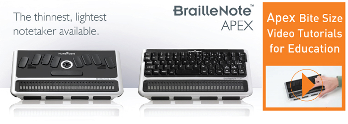 BrailleNote Apex Support. Click here to see the Apex Bite Size Video Tutorials